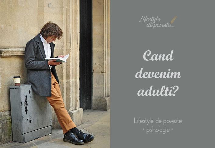 adult - cand devenim adulti - ce inseamna sa fii adult?